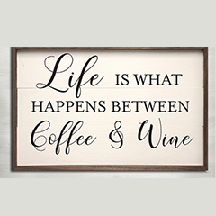 Life_Is_What_Happens_Between_Coffee_Wine